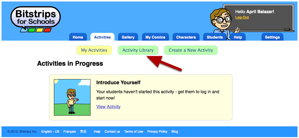 Using the Activity Library and assigning an activity to your students How to find an activity and assign it to your class Log in and go to the Shared Activities library Bitstrips for Schools is all
