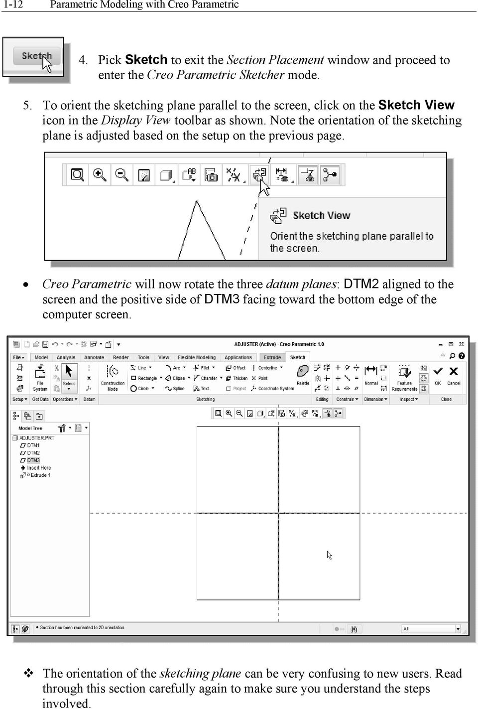 Note the orientation of the sketching plane is adjusted based on the setup on the previous page.