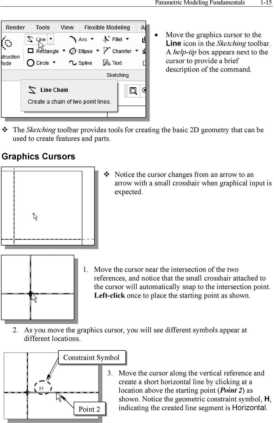 Graphics Cursors Notice the cursor changes from an arrow to an arrow with a small crosshair when graphical input is expected. 1.