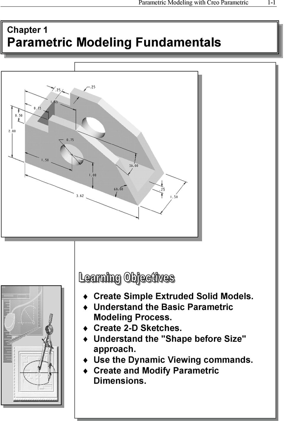 Understand the Basic Parametric Modeling Process. Create 2-D Sketches.
