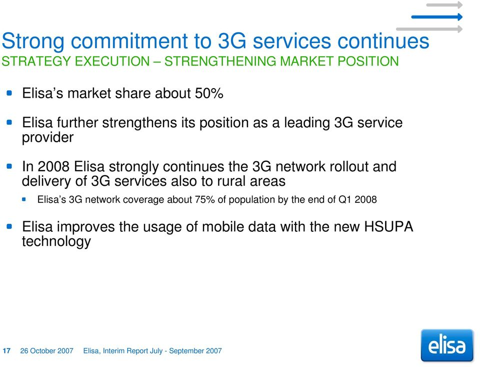 rollout and delivery of 3G services also to rural areas Elisa s 3G network coverage about 75% of population by the end of Q1