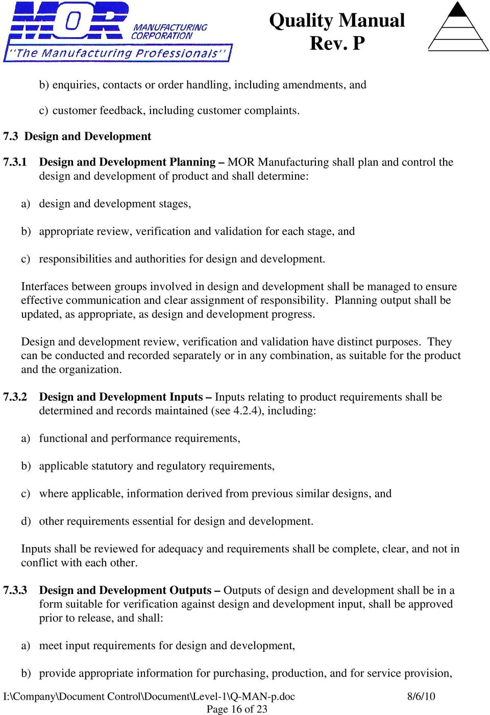 1 Design and Development Planning MOR Manufacturing shall plan and control the design and development of product and shall determine: a) design and development stages, b) appropriate review,
