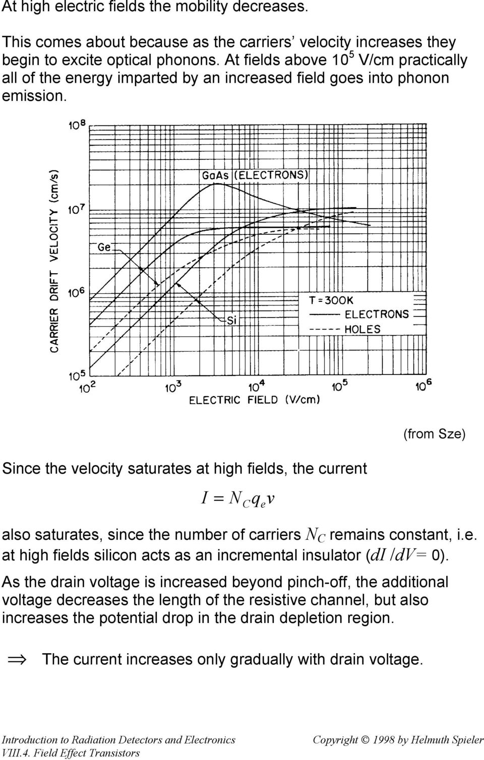 Since the velocity saturates at high fields, the current I = N also saturates, since the number of carriers N C remains constant, i.e. at high fields silicon acts as an incremental insulator (di /dv= 0).