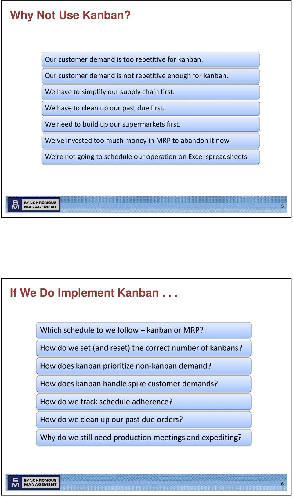 We re not going to schedule our operation on Excel spreadsheets. 5 If We Do Implement Kanban... Which schedule to we follow kanban or MRP?