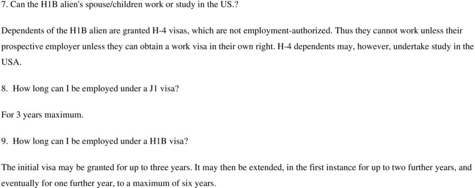 H-4 dependents may, however, undertake study in the USA. 8. How long can I be employed under a J1 visa? For 3 years maximum. 9.