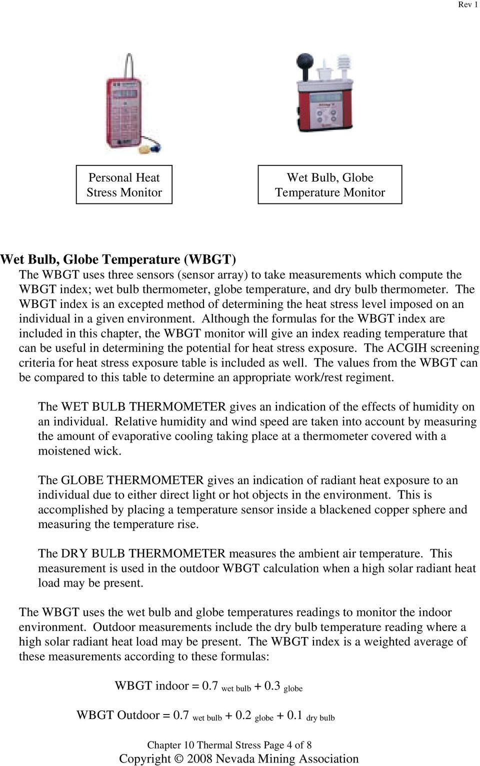 Although the formulas for the WBGT index are included in this chapter, the WBGT monitor will give an index reading temperature that can be useful in determining the potential for heat stress exposure.