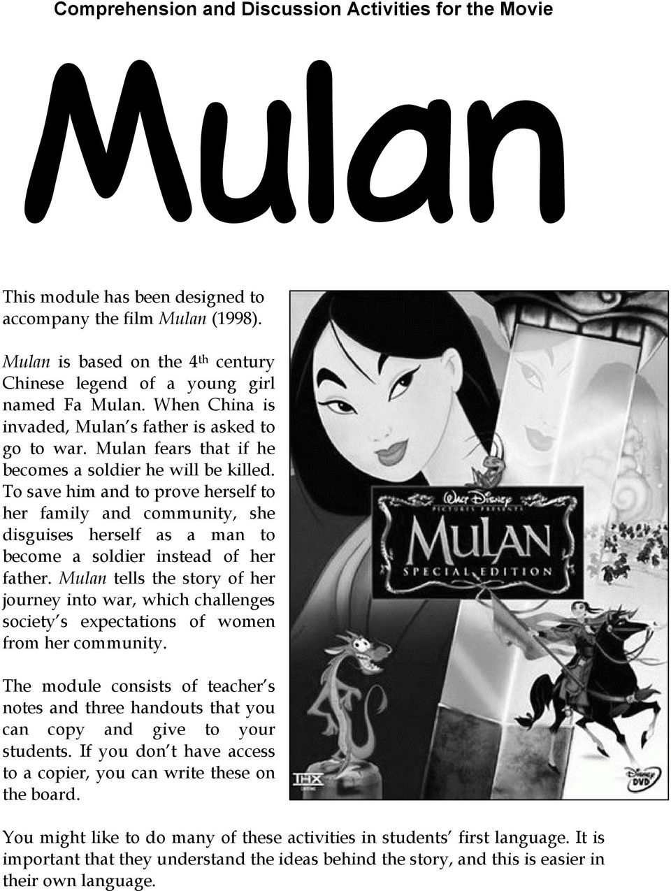 Mulan fears that if he becomes a soldier he will be killed. To save him and to prove herself to her family and community, she disguises herself as a man to become a soldier instead of her father.