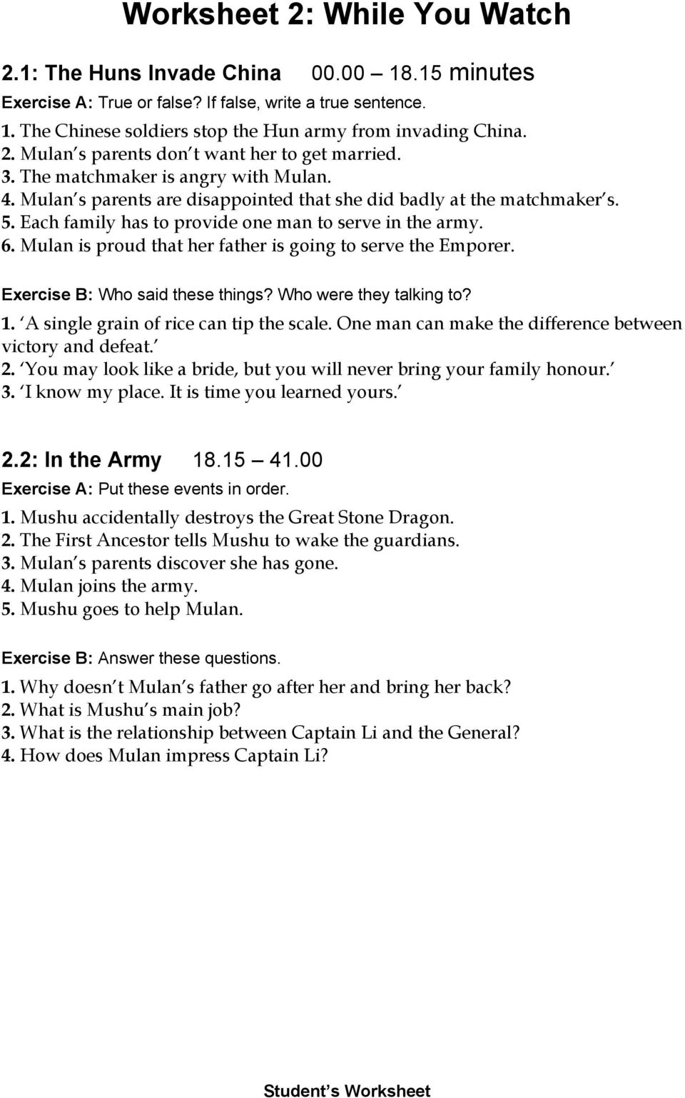 Each family has to provide one man to serve in the army. 6. Mulan is proud that her father is going to serve the Emporer. Exercise B: Who said these things? Who were they talking to? 1.