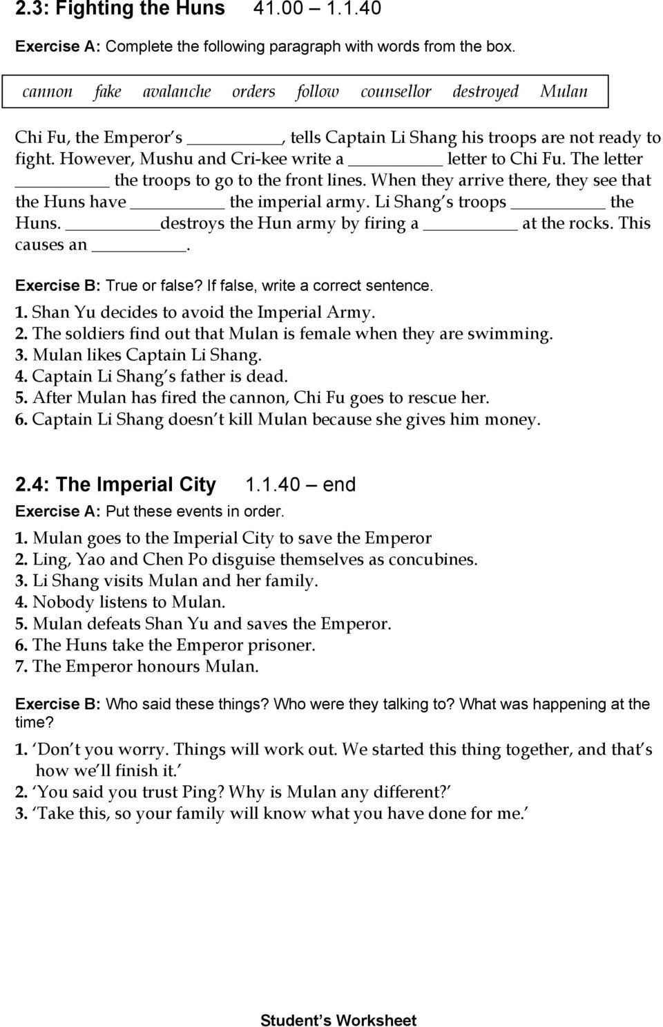 The letter the troops to go to the front lines. When they arrive there, they see that the Huns have the imperial army. Li Shang s troops the Huns. destroys the Hun army by firing a at the rocks.