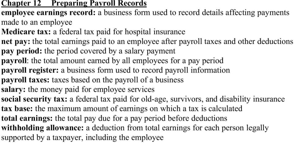 period payroll register: a business form used to record payroll information payroll taxes: taxes based on the payroll of a business salary: the money paid for employee services social security tax: a