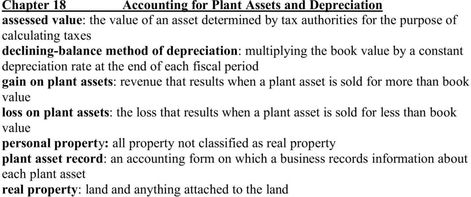 when a plant asset is sold for more than book value loss on plant assets: the loss that results when a plant asset is sold for less than book value personal property: all