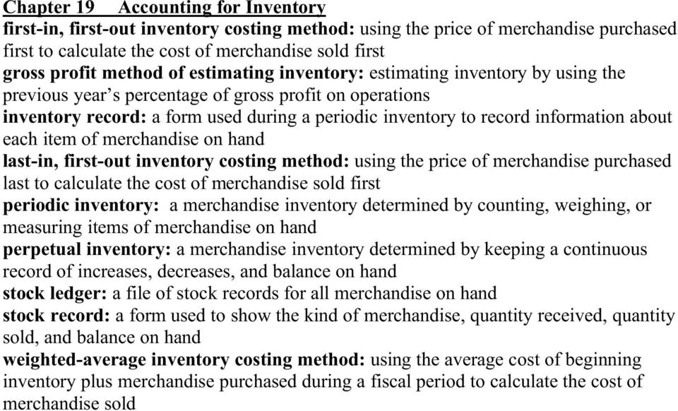 each item of merchandise on hand last-in, first-out inventory costing method: using the price of merchandise purchased last to calculate the cost of merchandise sold first periodic inventory: a
