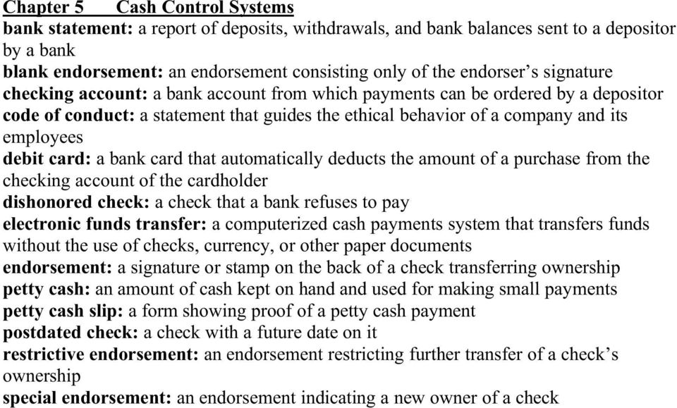 bank card that automatically deducts the amount of a purchase from the checking account of the cardholder dishonored check: a check that a bank refuses to pay electronic funds transfer: a
