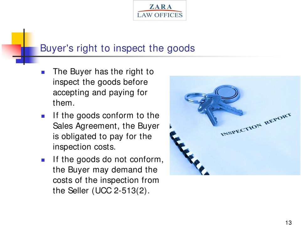 If the goods conform to the Sales Agreement, the Buyer is obligated to pay for the