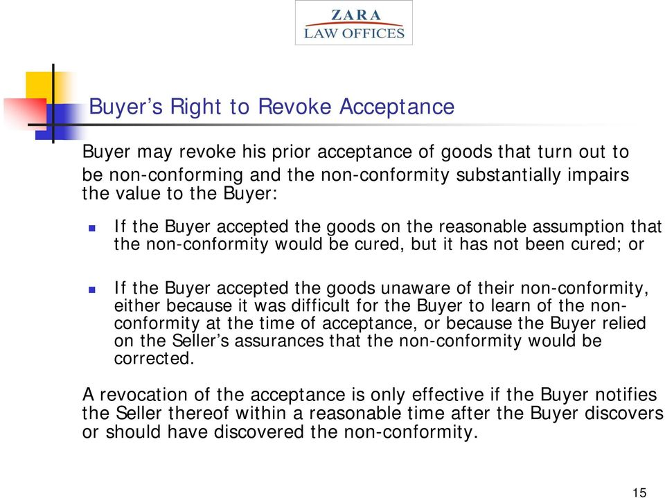 either because it was difficult for the Buyer to learn of the nonconformity at the time of acceptance, or because the Buyer relied on the Seller s assurances that the non-conformity would be