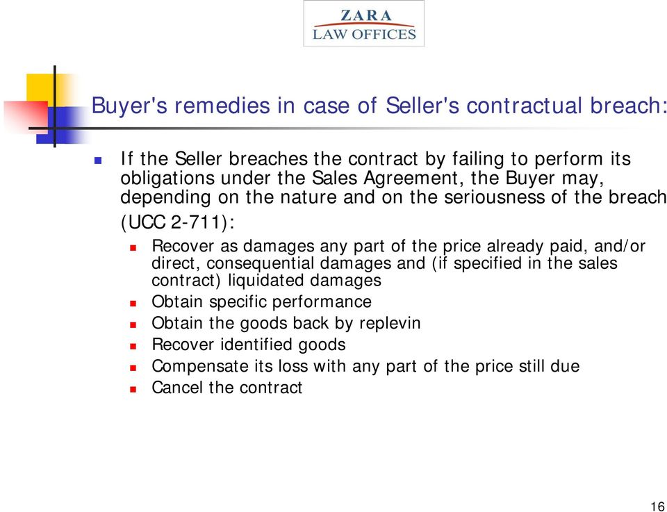 price already paid, and/or direct, consequential damages and (if specified in the sales contract) liquidated damages Obtain specific