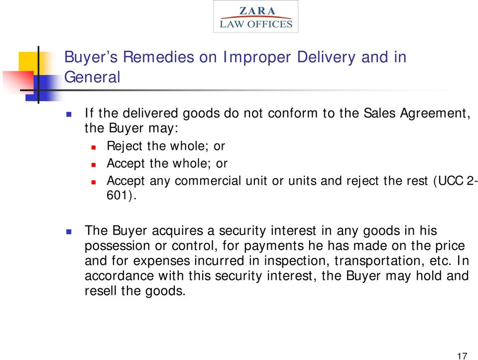 The Buyer acquires a security interest in any goods in his possession or control, for payments he has made on the price and for