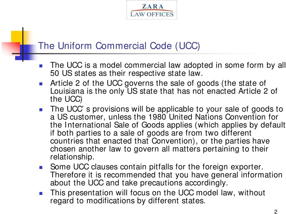a US customer, unless the 1980 United Nations Convention for the International Sale of Goods applies (which applies by default if both parties to a sale of goods are from two different countries that