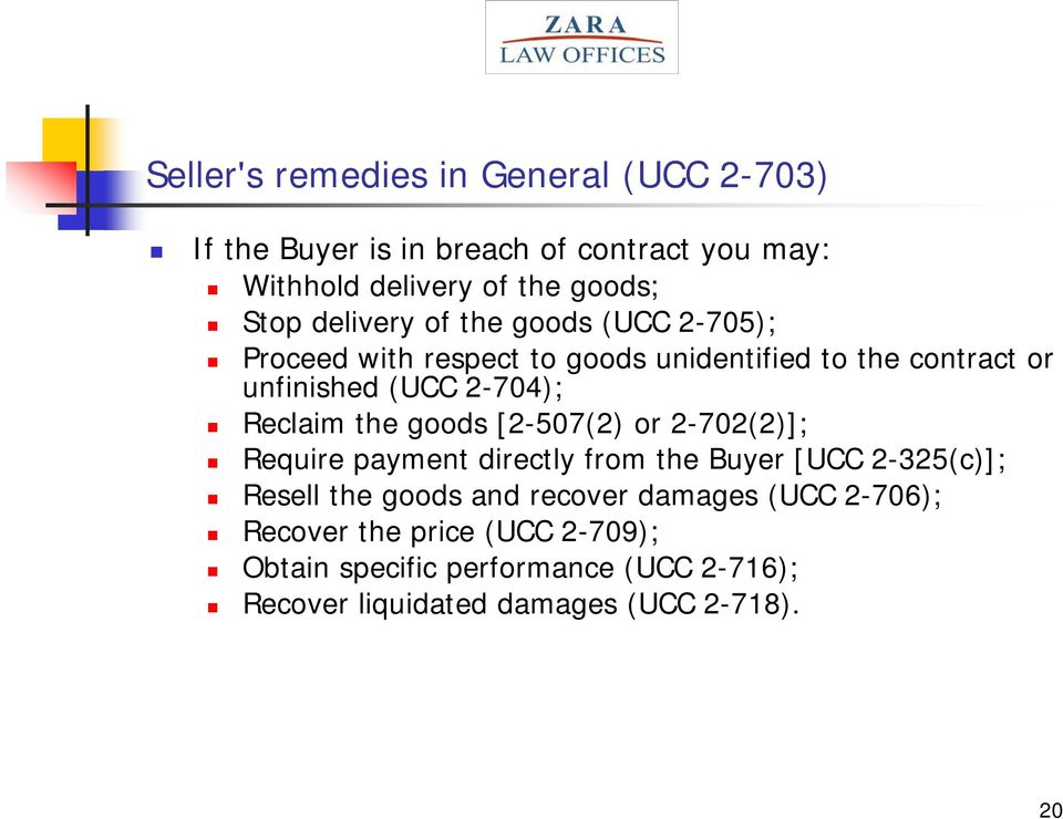 Reclaim the goods [2-507(2) or 2-702(2)]; Require payment directly from the Buyer [UCC 2-325(c)]; Resell the goods and recover