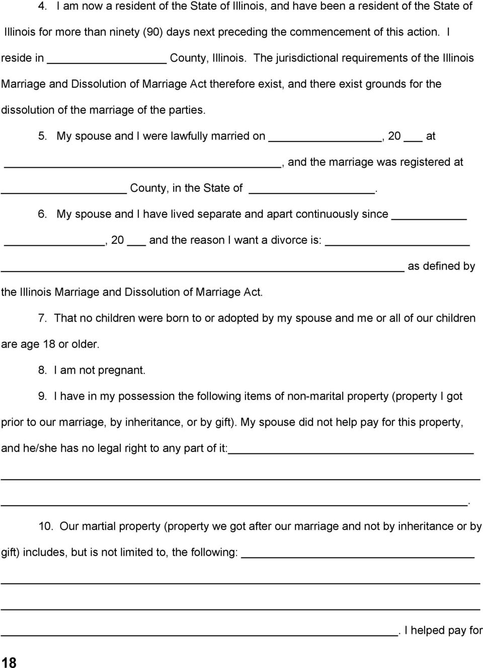 The jurisdictional requirements of the Illinois Marriage and Dissolution of Marriage Act therefore exist, and there exist grounds for the dissolution of the marriage of the parties. 5.