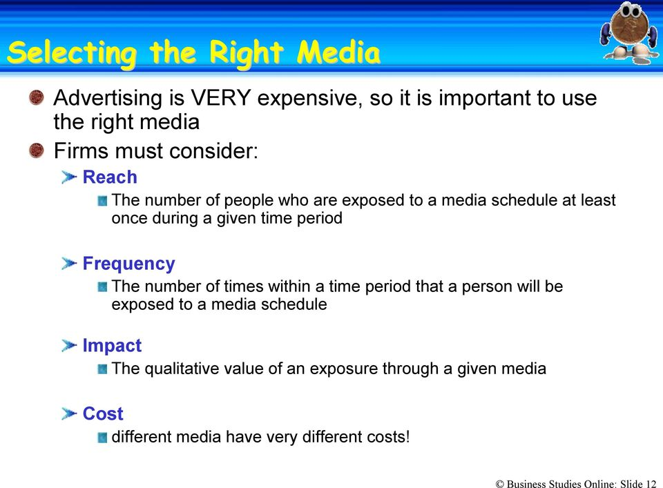 Frequency The number of times within a time period that a person will be exposed to a media schedule Impact The
