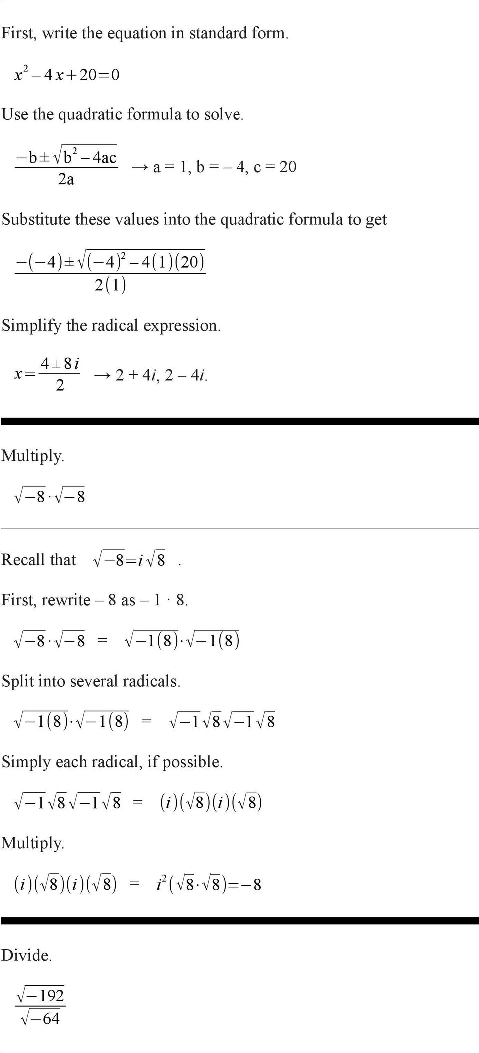 Simplify the radical expression. x= 4 ± 8 i 2 2 + 4i, 2 4i. Multiply. 8 8 Recall that 8=i 8. First, rewrite 8 as 8.