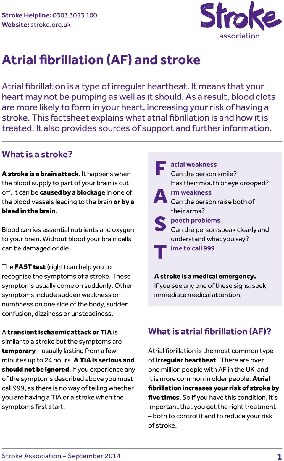This factsheet explains what atrial fibrillation is and how it is treated. It also provides sources of support and further information. What is a stroke? A stroke is a brain attack.