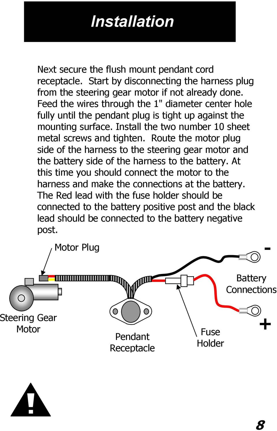 Route the motor plug side of the harness to the steering gear motor and the battery side of the harness to the battery.