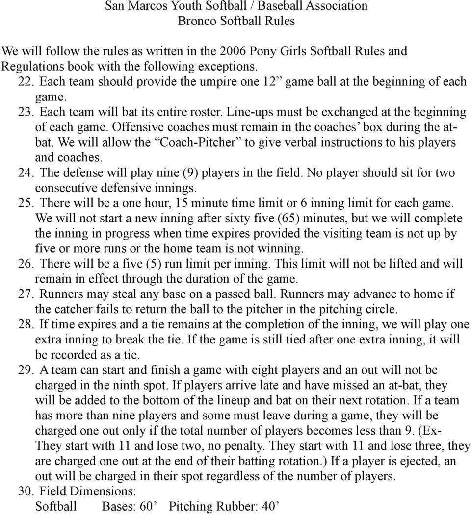 Offensive coaches must remain in the coaches box during the atbat. We will allow the Coach-Pitcher to give verbal instructions to his players and coaches. 24.