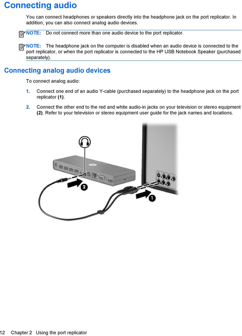NOTE: The headphone jack on the computer is disabled when an audio device is connected to the port replicator, or when the port replicator is connected to the HP USB Notebook Speaker (purchased
