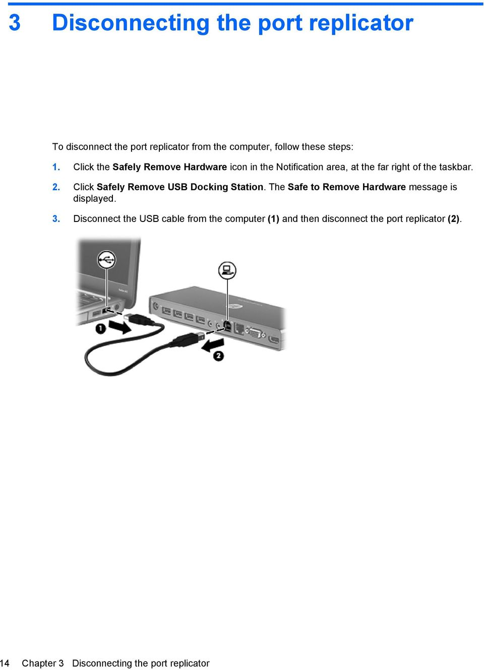 Click Safely Remove USB Docking Station. The Safe to Remove Hardware message is displayed. 3.