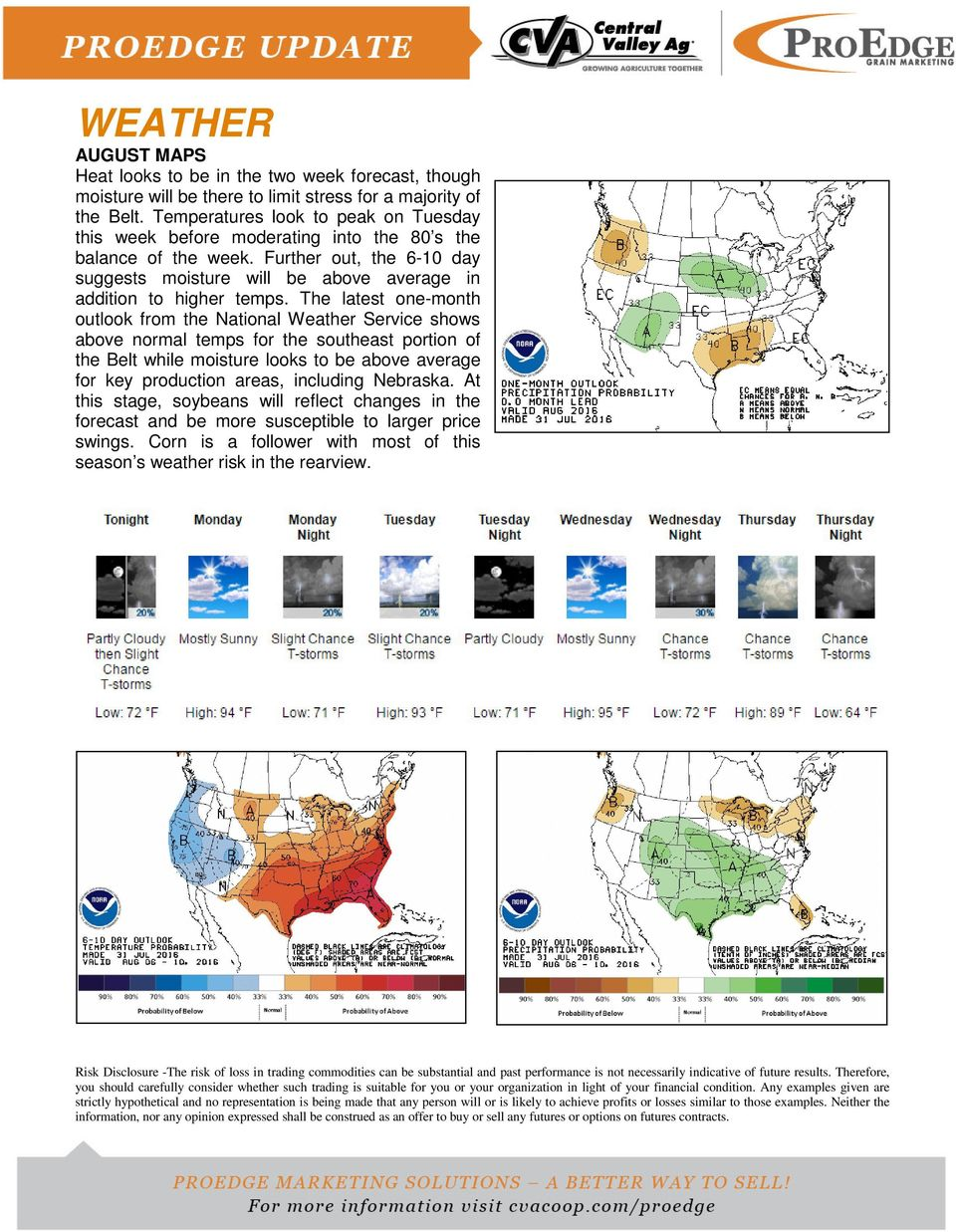 The latest one-month outlook from the National Weather Service shows above normal temps for the southeast portion of the Belt while moisture looks to be above average for key production areas,