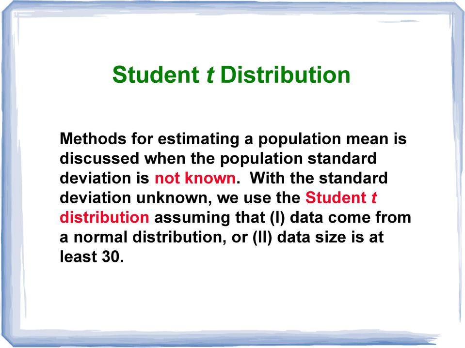 With the standard s deviation unknown, we use the Student t distribution