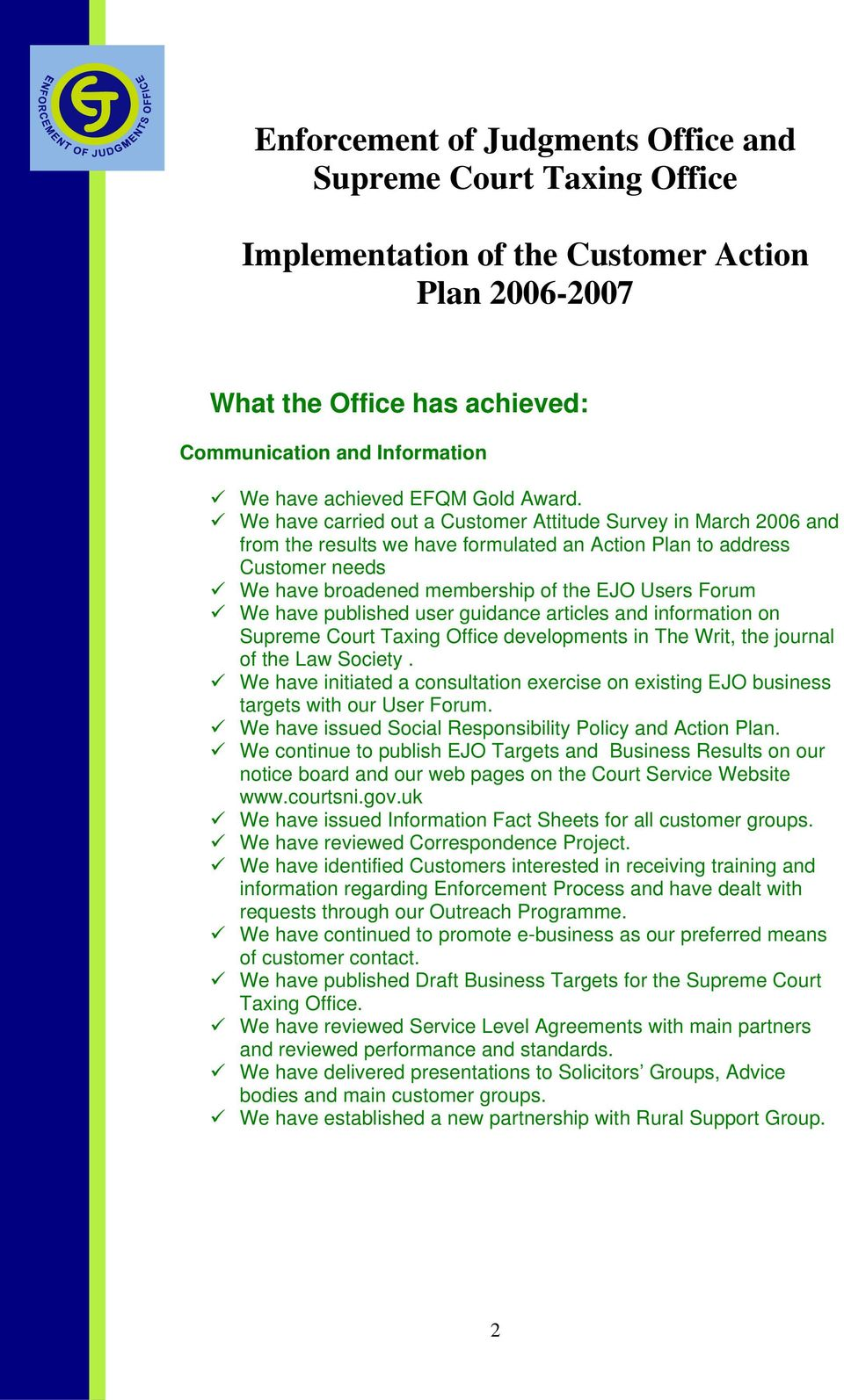 We have carried out a Customer Attitude Survey in March 2006 and from the results we have formulated an Action Plan to address Customer needs We have broadened membership of the EJO Users Forum We