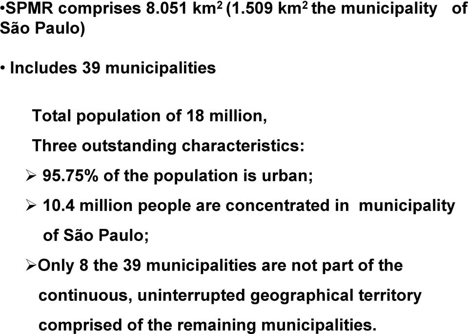 Three outstanding characteristics: 95.75% of the population is urban; 10.
