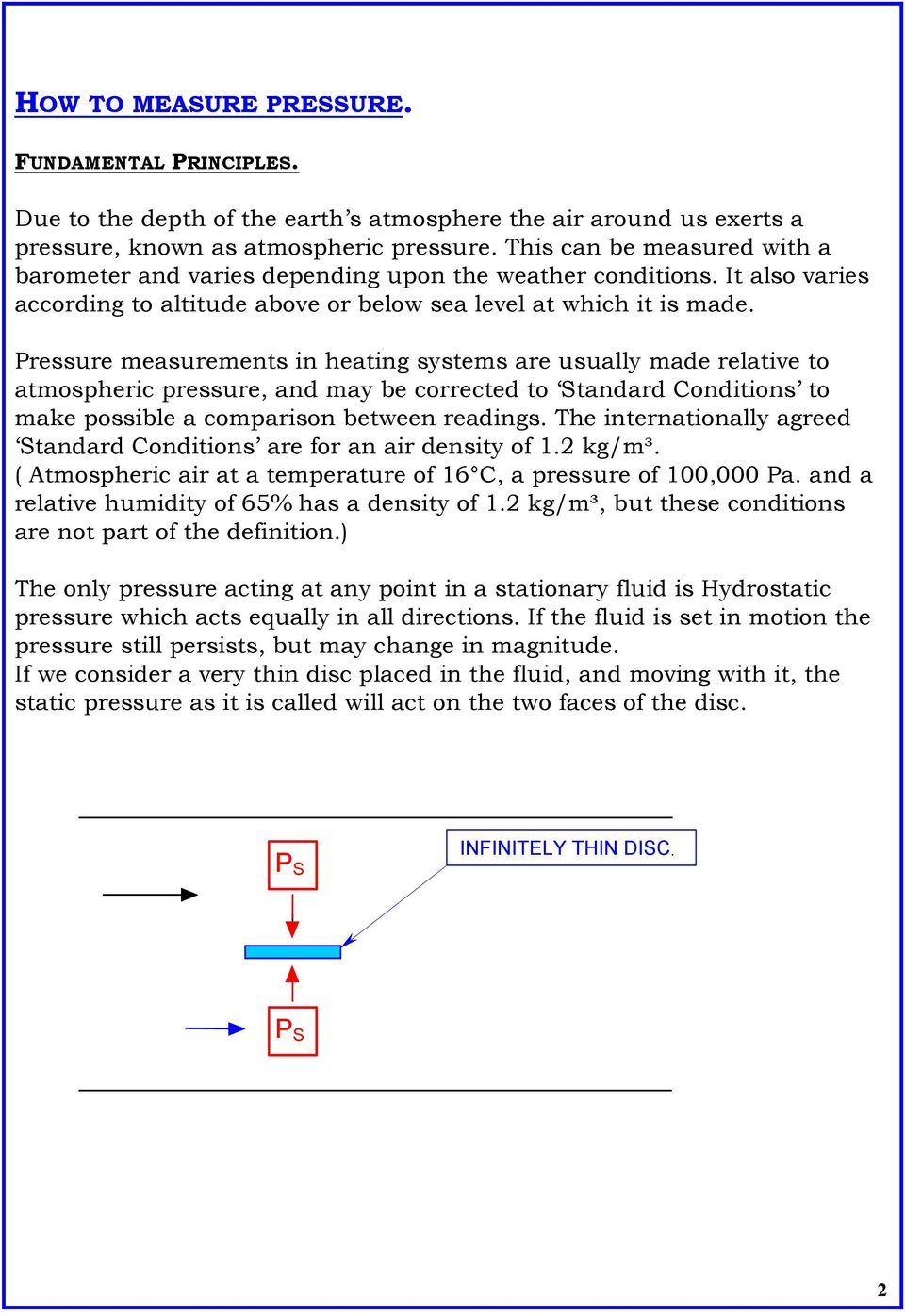Pressure measurements in heating systems are usually made relative to atmospheric pressure, and may be corrected to Standard Conditions to make possible a comparison between readings.