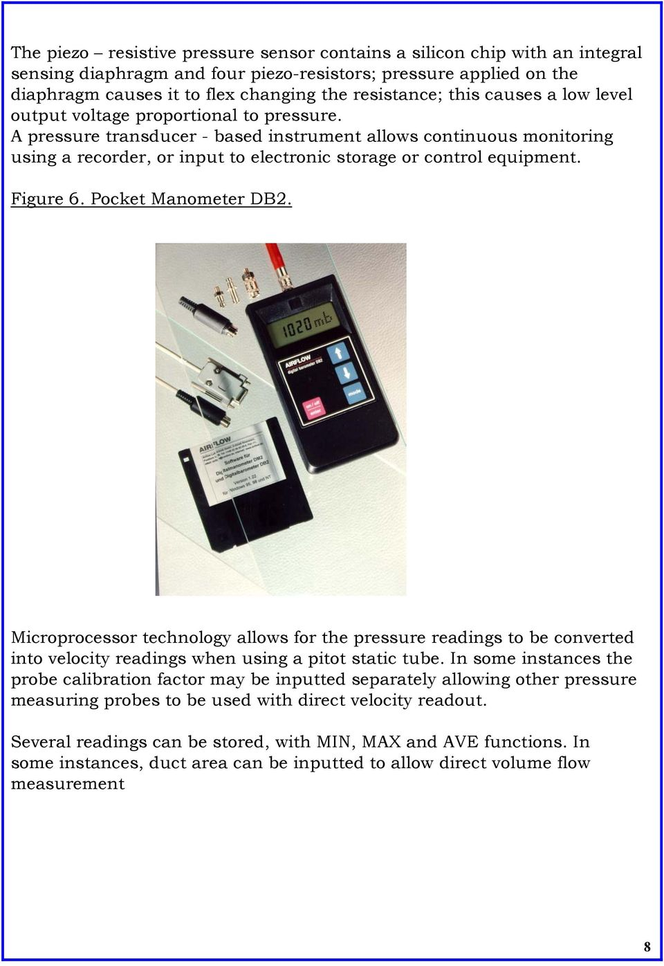 A pressure transducer - based instrument allows continuous monitoring using a recorder, or input to electronic storage or control equipment. Figure 6. Pocket Manometer DB2.
