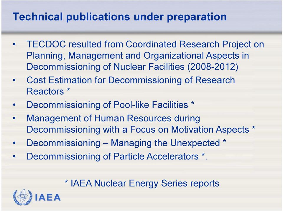 Reactors * Decommissioning of Pool-like Facilities * Management of Human Resources during Decommissioning with a Focus on