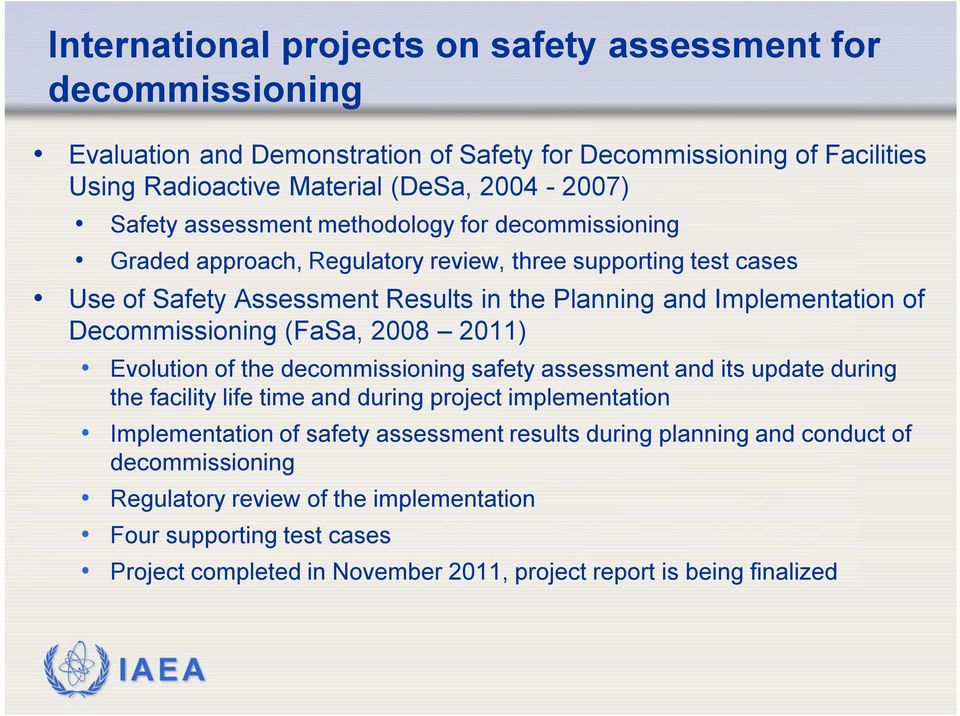 Decommissioning (FaSa, 2008 2011) Evolution of the decommissioning safety assessment and its update during the facility life time and during project implementation Implementation of safety