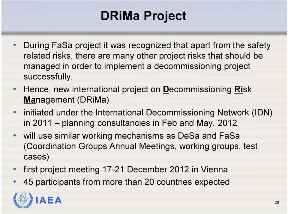 Hence, new international project on Decommissioning Risk Management (DRiMa) initiated under the International Decommissioning Network (IDN) in 2011 planning