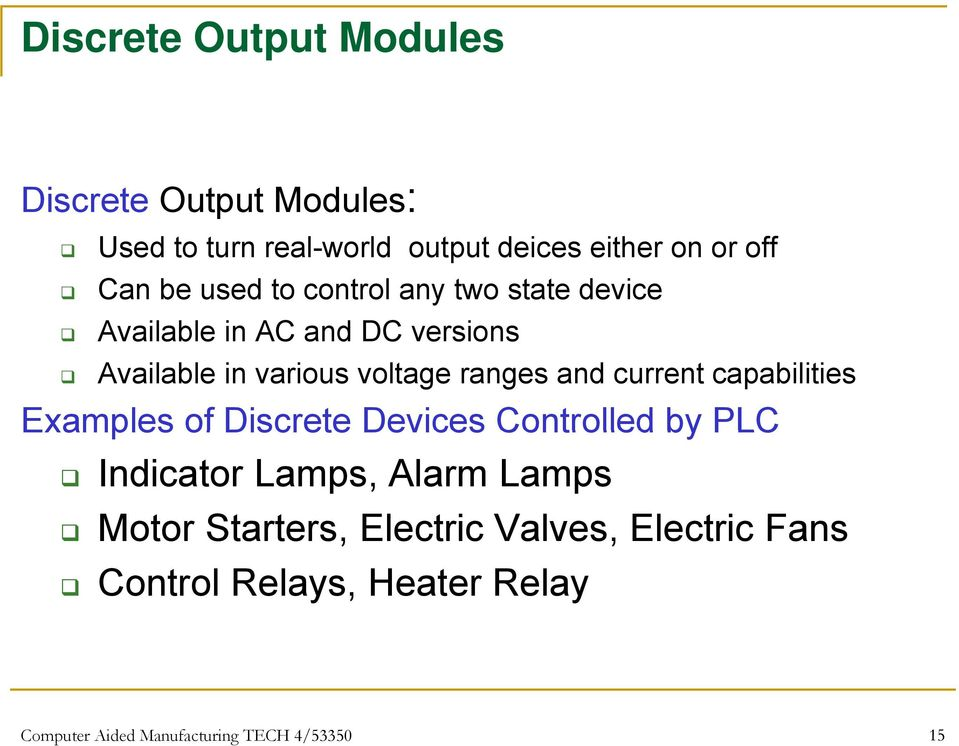and current capabilities Examples of Discrete Devices Controlled by PLC Indicator Lamps, Alarm Lamps Motor