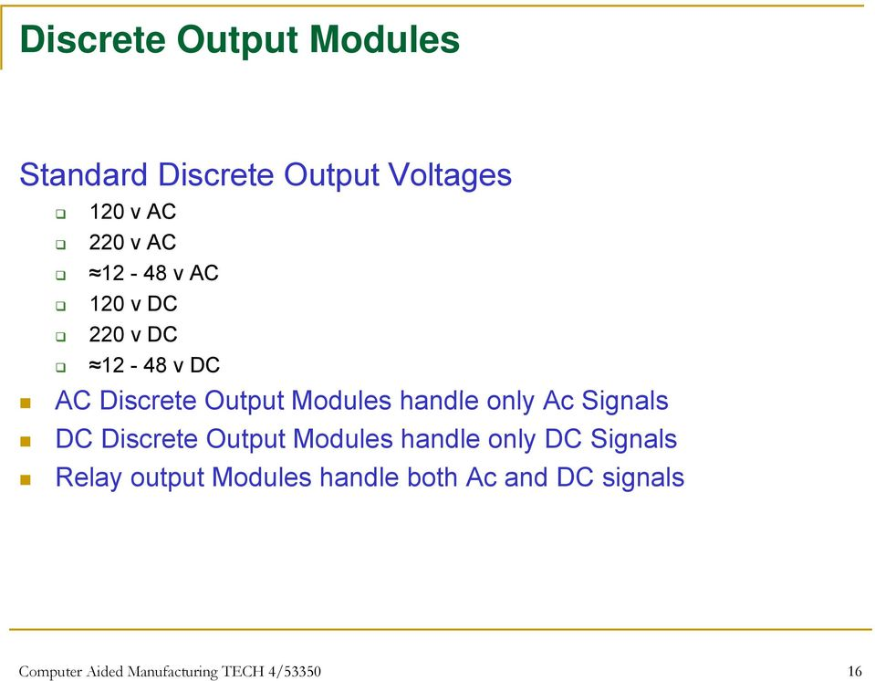 only Ac Signals DC Discrete Output Modules handle only DC Signals Relay output