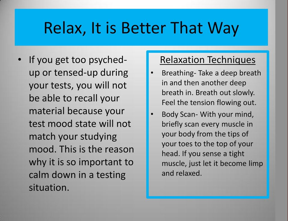 Relaxation Techniques Breathing- Take a deep breath in and then another deep breath in. Breath out slowly. Feel the tension flowing out.