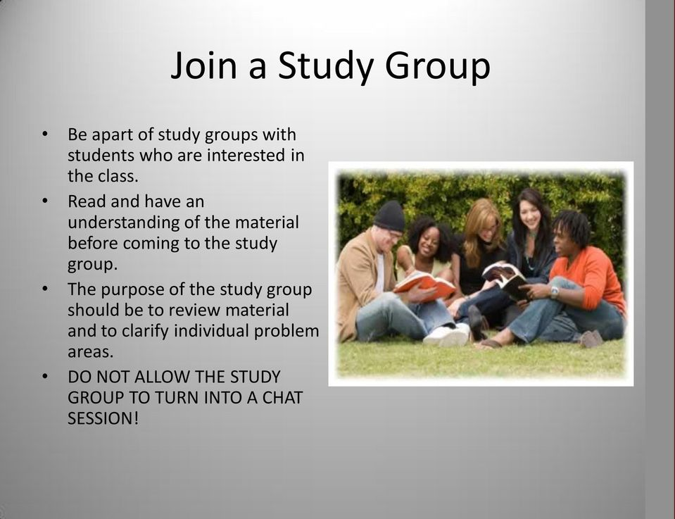 Read and have an understanding of the material before coming to the study group.