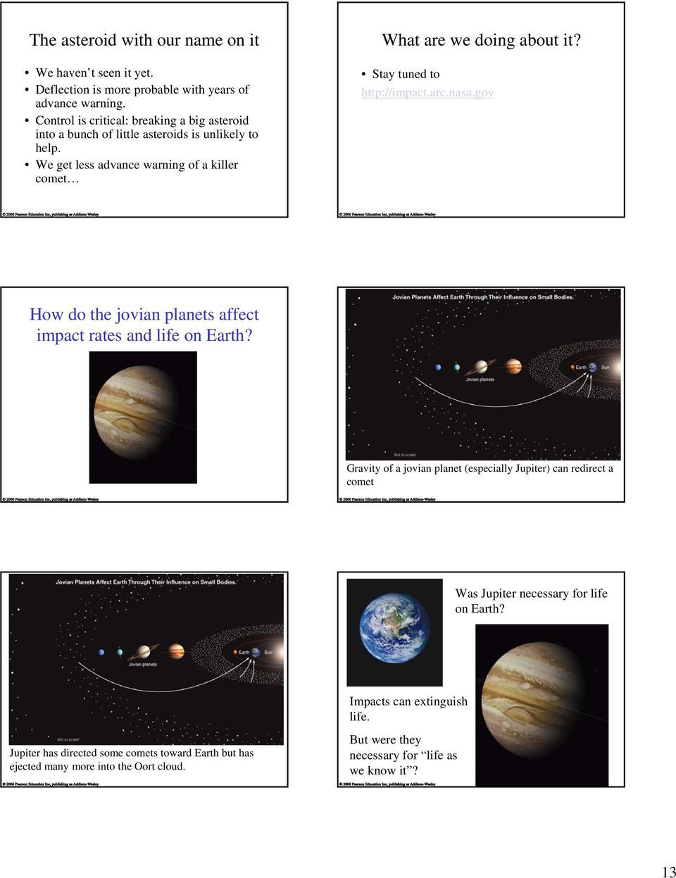 Stay tuned to http://impact.arc.nasa.gov How do the jovian planets affect impact rates and life on Earth?