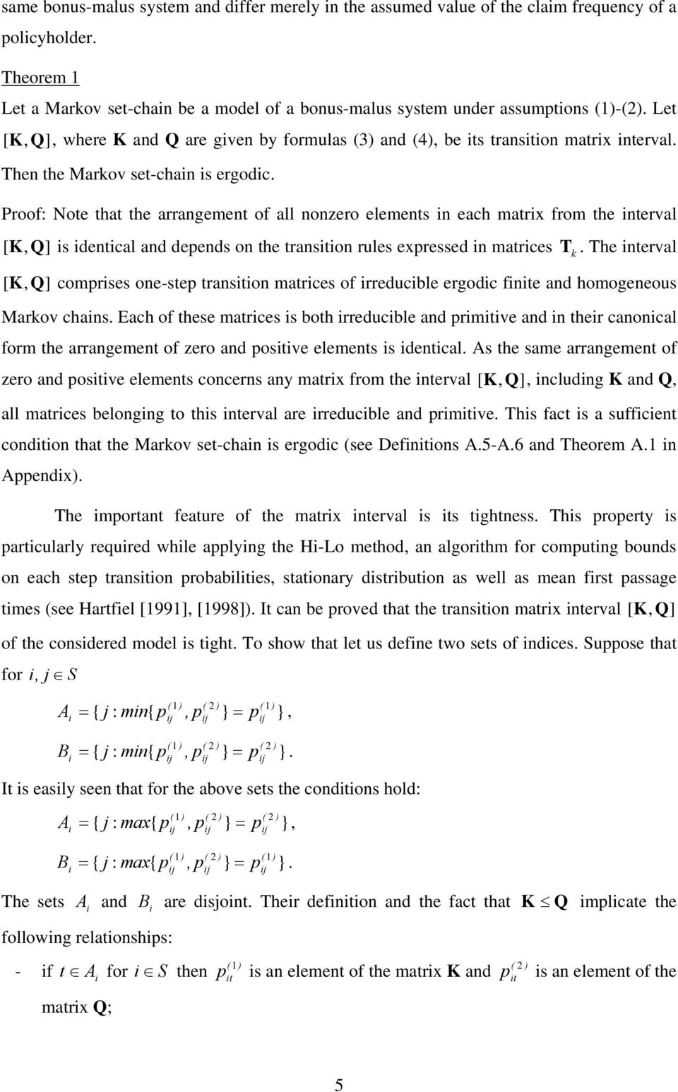 Proof: ote that the arrangement of all nonzero elements n each matrx from the nterval [ K, [ K, s dentcal and depends on the transton rules expressed n matrces.