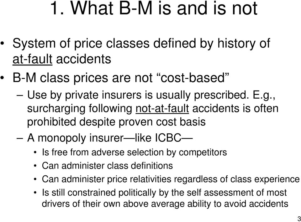 , surcharging following not-at-fault accidents is often prohibited despite proven cost basis A monopoly insurer like ICBC Is free from adverse