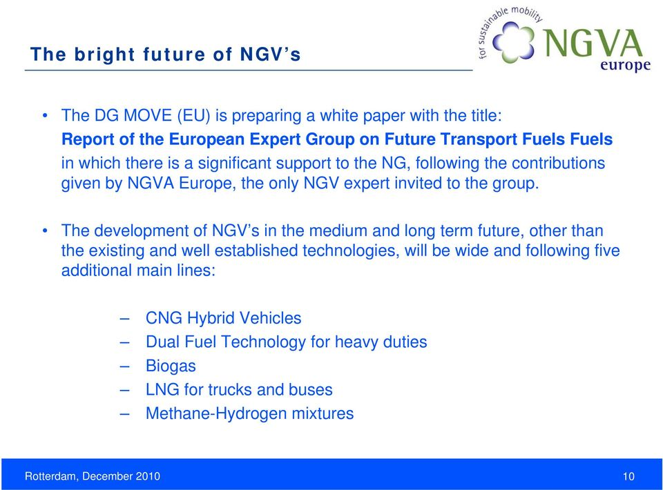 The development of NGV s in the medium and long term future, other than the existing and well established technologies, will be wide and following five