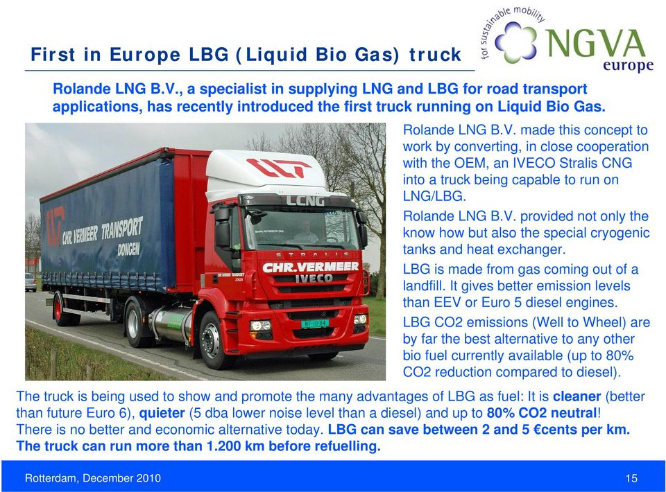 LBG is made from gas coming out of a landfill. It gives better emission levels than EEV or Euro 5 diesel engines.