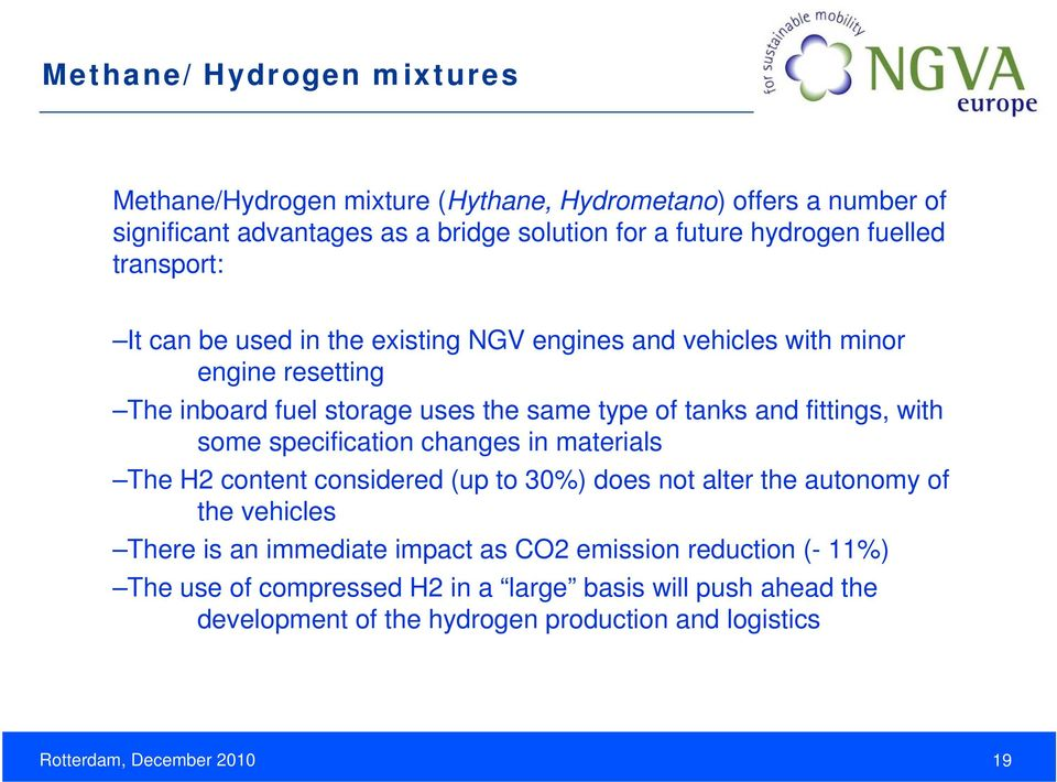 fittings, with some specification changes in materials The H2 content considered (up to 30%) does not alter the autonomy of the vehicles There is an immediate impact